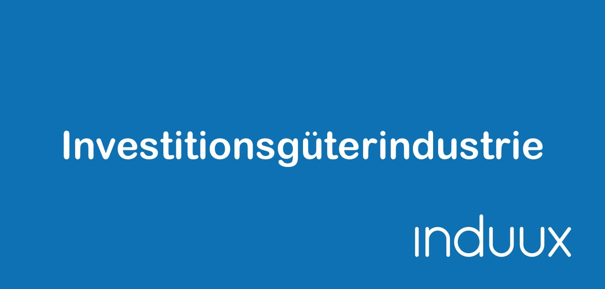 Investitionsgüterindustrie: Definition & Branchen