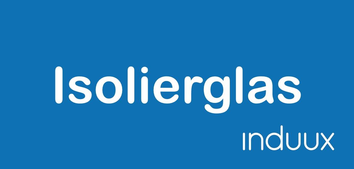 Isolierglas: Eigenschaften, Einsatzgebiete, Hersteller