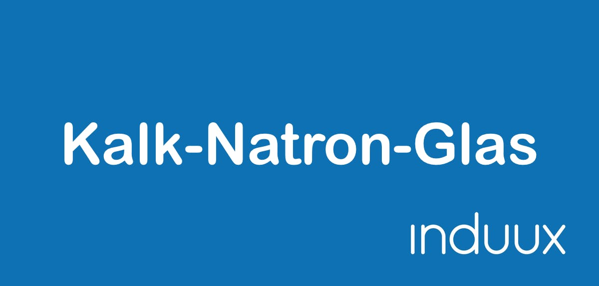 Kalk-Natron-Glas: Eigenschaften & Funktion