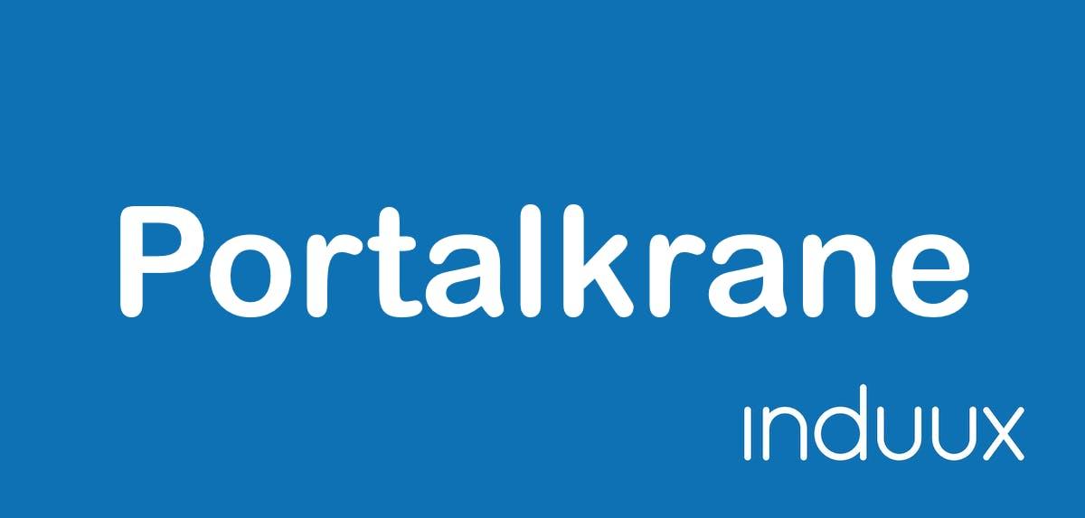 Portalkrane stationär & mobil: Einsatz, Aufbau, Hersteller